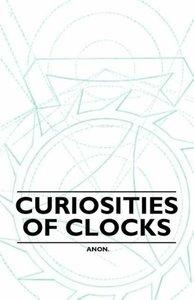 Curiosities of Clocks