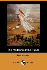 The Madonna of the Future (Dodo Press)
