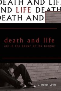 Death and Life Are in the Power of the Tongue