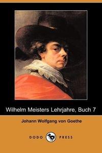 Wilhelm Meisters Lehrjahre, Buch 7 (Dodo Press)