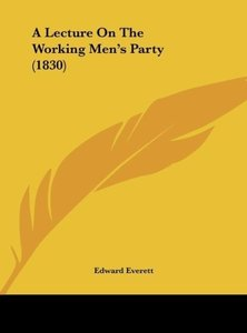 A Lecture On The Working Men's Party (1830)