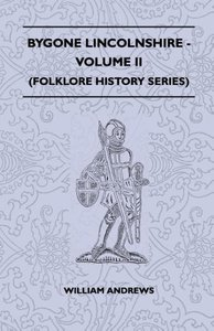 Bygone Lincolnshire - Volume II (Folklore History Series)