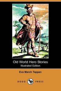 Old World Hero Stories (Illustrated Edition) (Dodo Press)