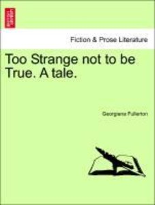 Too Strange not to be True. A tale. NEW EDITION