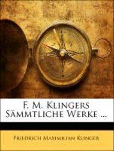 F. M. Klingers Sämmtliche Werke