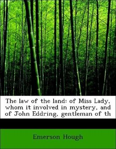The law of the land: of Miss Lady, whom it involved in mystery,