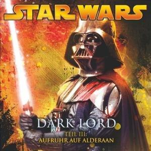 Star Wars - Dark Lord 03. Aufruhr auf Alderan