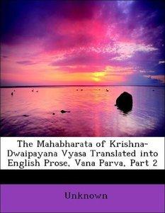 The Mahabharata of Krishna-Dwaipayana Vyasa Translated into Engl