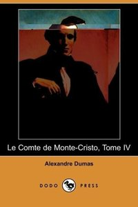 Le Comte de Monte-Cristo, Tome IV (Dodo Press)