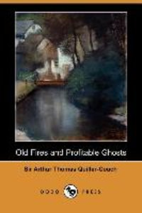Old Fires and Profitable Ghosts (Dodo Press)