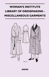 Woman's Institute Library Of Dressmaking - Miscellaneous Garment
