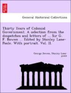 Thirty Years of Colonial Government. A selection from the despat