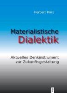Materialistische Dialektik. Aktuelles Denkinstrument zur Zukunft