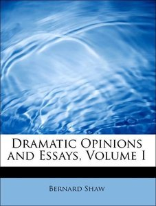 Dramatic Opinions and Essays, Volume I