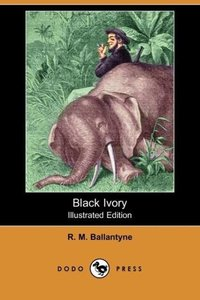 Black Ivory (Illustrated Edition) (Dodo Press)
