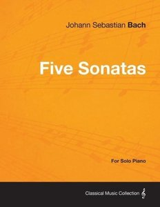 Five Sonatas by Bach - For Solo Piano