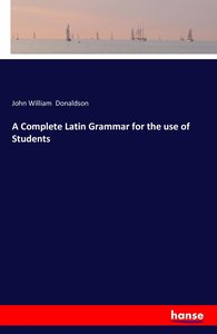 A Complete Latin Grammar for the use of Students