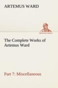 The Complete Works of Artemus Ward - Part 7: Miscellaneous