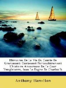 Mémoires De La Vie Du Comte De Grammont: Contenant Particuliérem