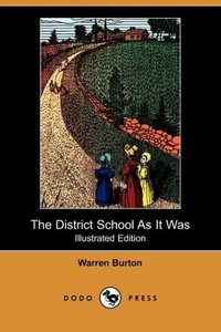 The District School as It Was (Illustrated Edition) (Dodo Press)