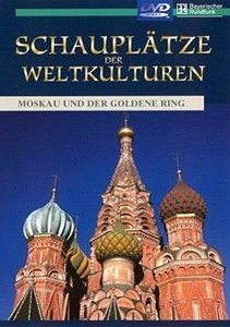 Schauplätze der Weltkulturen - Moskau und der goldene Ring