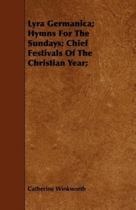 Lyra Germanica; Hymns for the Sundays; Chief Festivals of the Ch