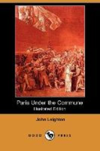 Paris Under the Commune; Or, the Seventy-Three Days of the Secon