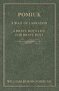 Pomiuk - A Waif of Labrador - A Brave Boy's Life for Brave Boys