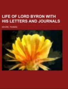 Life of Lord Byron With His Letters and Journals Volume 1