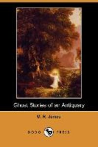 Ghost Stories of an Antiquary (Dodo Press)