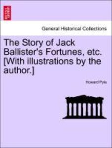 The Story of Jack Ballister's Fortunes, etc. [With illustrations
