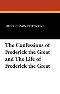 The Confessions of Frederick the Great and The Life of Frederick