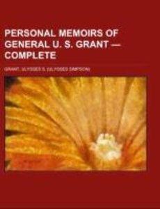 Personal Memoirs of General U. S. Grant - Complete