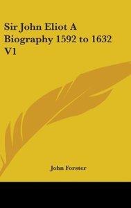 Sir John Eliot A Biography 1592 to 1632 V1