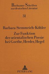 Zur Funktion der orientalischen Poesie bei Goethe, Herder, Hegel
