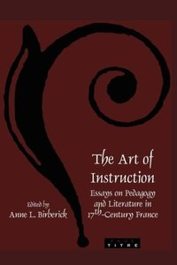 The Art of Instruction: Essays on Pedagogy and Literature in 17t
