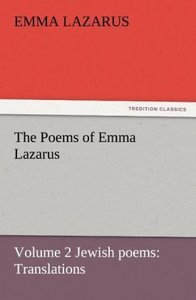 The Poems of Emma Lazarus, Volume 2 Jewish poems: Translations