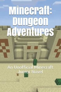 Minecraft: Dungeon Adventures: An Unofficial Minecraft Junior No