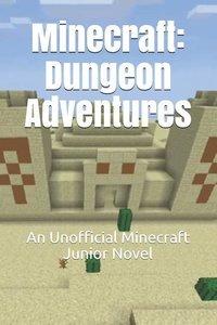 Minecraft: Dungeon Adventures: An Unofficial Minecraft Junior No