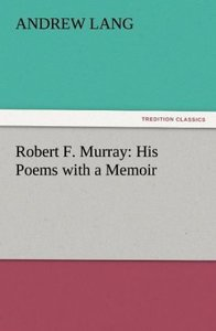 Robert F. Murray: His Poems with a Memoir