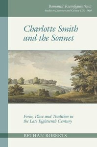 Charlotte Smith and the Sonnet: Form, Place and Tradition in the