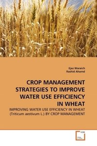 CROP MANAGEMENT STRATEGIES TO IMPROVE WATER USE EFFICIENCY IN WH