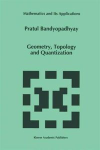 Geometry, Topology and Quantization