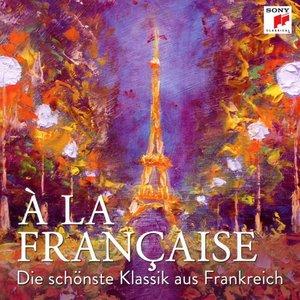 A la francaise-Die schönste Klassik aus Frankreich