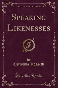 Speaking Likenesses (Classic Reprint)