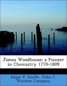 James Woodhouse; a Pioneer in Chemistry 1770-1809