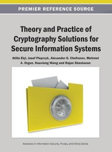 Theory and Practice of Cryptography Solutions for Secure Informa