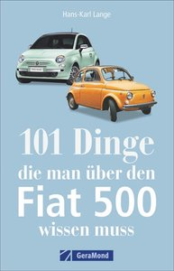 101 Dinge, die man über den Fiat 500 wissen muss