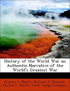 History of the World War an Authentie Narrative of the World's G