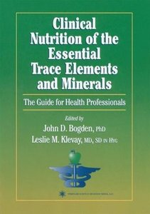 Clinical Nutrition of the Essential Trace Elements and Minerals